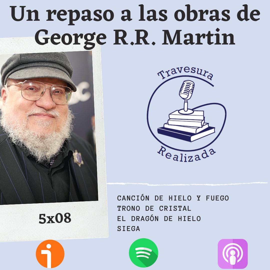 TR 5×08 – Un repaso a toda la obra de George R.R. Martin