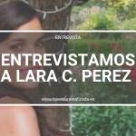 Entrevista a Lara C. Perez | Travesura Realizada